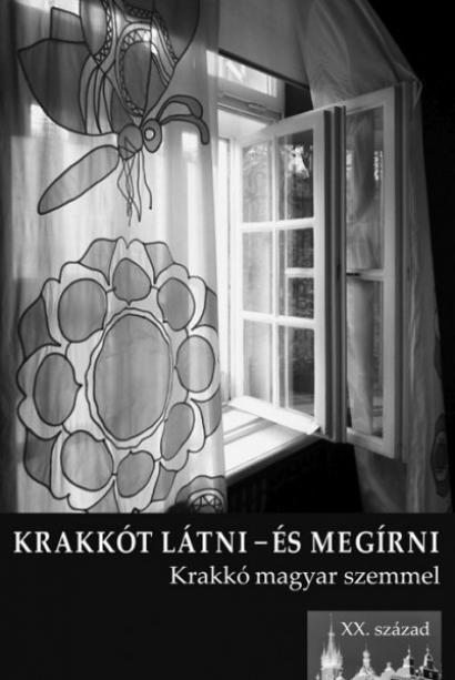 KRAKKÓT LÁTNI – ÉS MEGÍRNI. Krakkó magyar szemmel