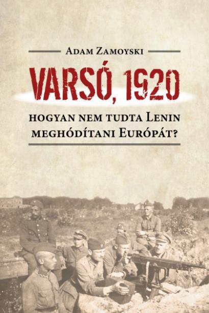 Varsó, 1920 - Hogyan nem tudta Lenin meghódítani Európát?