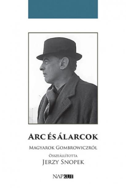 Arc és álarcok - Magyarok Gombrowiczról